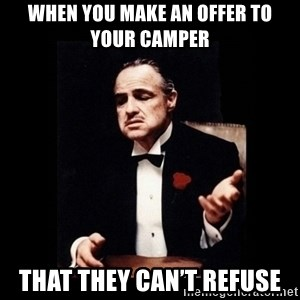 The Godfather - When you make an offer to your camper That they can't refuse