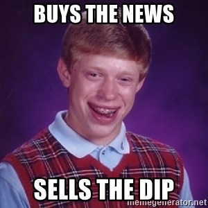 Bad Luck Brian - Buys the News Sells the Dip