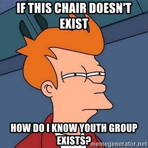 Futurama Fry - If this chair doesn't exist How do I know youth group exists?