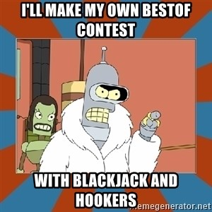 Blackjack and hookers bender - I'll make my own bestof contest with blackjack and hookers