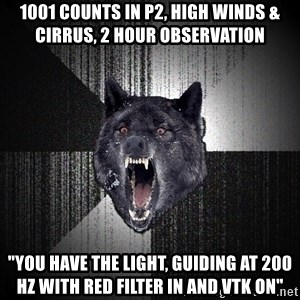 """Insanity Wolf - 1001 counts in p2, high winds & cirrus, 2 hour observation """"you have the light, guiding at 200 hz with red filter in and vtk on"""""""