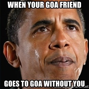 Obama Crying - When your Goa friend Goes to Goa without you