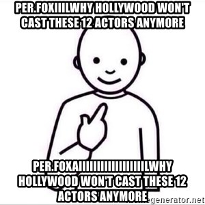 Guess who ? - PER.FOXIIILWhy Hollywood Won't Cast These 12 Actors Anymore PER.FOXAiiiiiiiiiiiiiiiiiilWhy Hollywood Won't Cast These 12 Actors Anymore