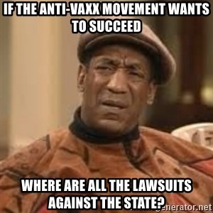 Confused Bill Cosby  - If the anti-Vaxx movement wants to succeed Where are all the lawsuits against the state?