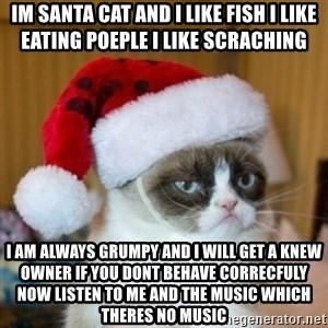 Grumpy Cat Santa Hat - im santa cat and i like fish i like eating poeple i like scraching i am always grumpy and i will get a knew owner if you dont behave correcfuly now listen to me and the music which theres no music