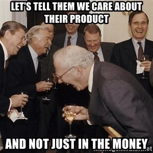 So Then I Said... - Let's tell them we care about their product and not just in the money