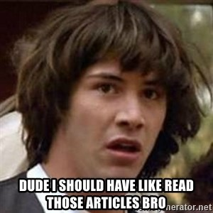 Conspiracy Keanu - Dude I should have like read those articles bro