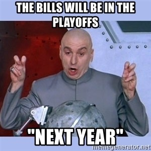 """Dr Evil meme - The Bills will be in the playoffs """"Next year"""""""