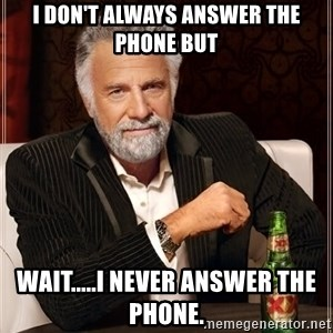 The Most Interesting Man In The World - I don't always answer the phone but Wait.....I never answer the phone.
