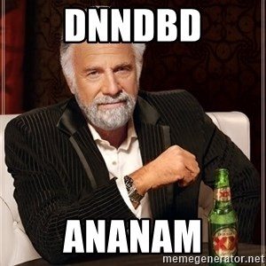 The Most Interesting Man In The World - Dnndbd Ananam