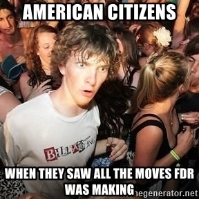 Sudden Realization Ralph - American Citizens When they saw all the moves FDR was making