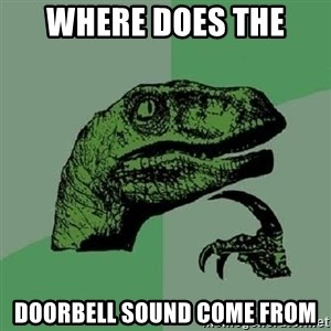 Philosoraptor - where does the  doorbell sound come from