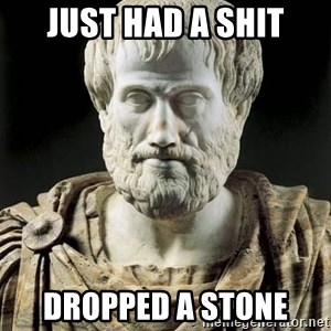 Aristotle - Just had a shit Dropped a stone