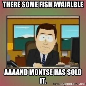 aaaand its gone - There some fish avaialble aaaand Montse has sold it.