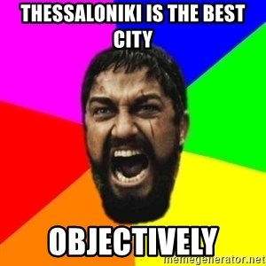 sparta - Thessaloniki is the best city objectively