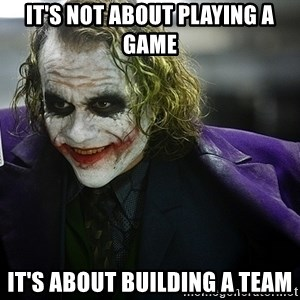 joker - It's not about playing a game It's about building a team