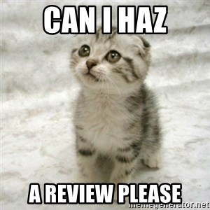 Can haz cat - CAN I HAZ A REVIEW PLEASE