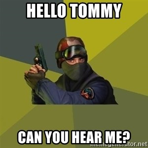 Counter Strike - Hello Tommy Can you hear me?