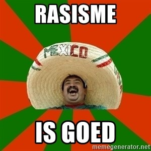 Successful Mexican - rasisme is goed