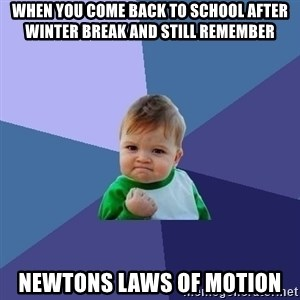 Success Kid - When you come back to school after winter break and still remember Newtons laws of motion
