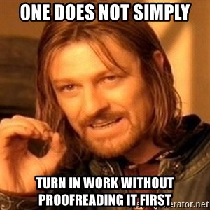 One Does Not Simply - One does not simply Turn in work without proofreading it first