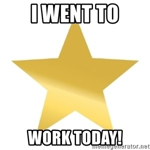 Gold Star Jimmy - I WENT TO WORK TODAY!