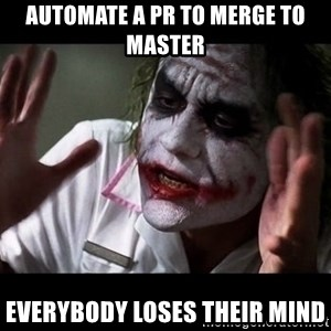 joker mind loss - automate a PR to merge to master everybody loses their mind