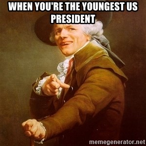 Joseph Ducreux - When you're the youngest US president