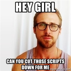 Ryan Gosling Hey  - Hey Girl Can you cut those scripts down for me