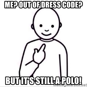 Guess who ? - Me? Out of dress code? But it's still a polo!
