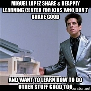 Zoolander for Ants - Miguel Lopez Share & Reapply Learning Center for Kids Who Don't Share Good And want to learn how to do other stuff good too
