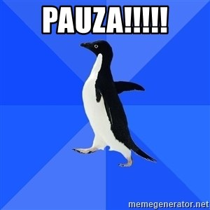 Socially Awkward Penguin - Pauza!!!!!