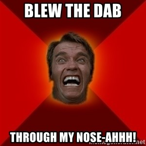 Angry Arnold - Blew the dab Through my Nose-ahhh!
