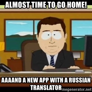 Aand Its Gone - almost time to go home! Aaaand a new app with a russian translator
