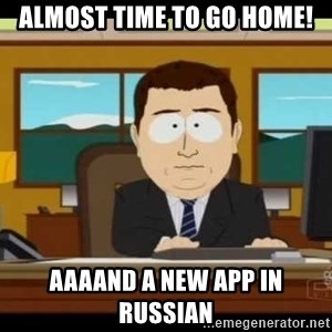 Aand Its Gone - almost time to go home! aaaand a new app in russian