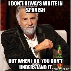 The Most Interesting Man In The World - I don't always write in spanish But when I do, you can't understand it