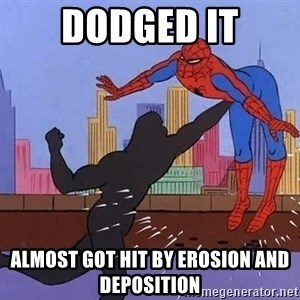 crotch punch spiderman - Dodged it Almost got hit by erosion and deposition
