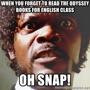 Mad Samuel L Jackson - when you forget to read the odyssey books for english class OH SNAP!