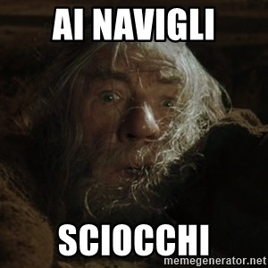 gandalf run you fools closeup - Ai navigli Sciocchi