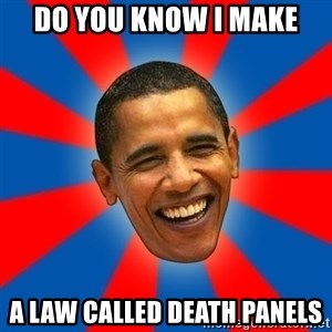 Obama - do you know i make a law called death panels