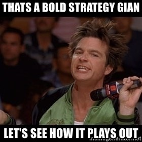 Bold Move Cotton - THATS A BOLD STRATEGY GIAN LET'S SEE HOW IT PLAYS OUT