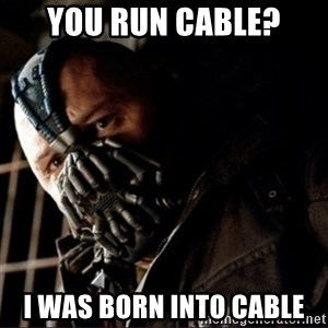 Bane Permission to Die - You run cable? I was born into cable