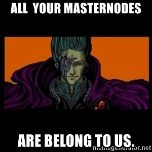 All your base are belong to us - All  your masternodes are belong to us.