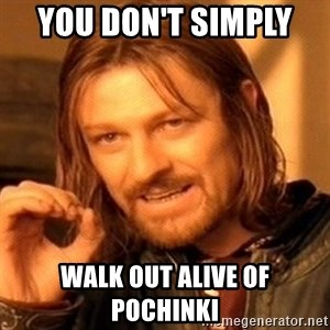 One Does Not Simply - You don't simply  Walk out alive of Pochinki