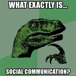 Philosoraptor - what exactly is... Social Communication?