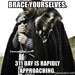 Brace Yourselves.  John is turning 21. - Brace yourselves. 311 day is rapidly approaching.
