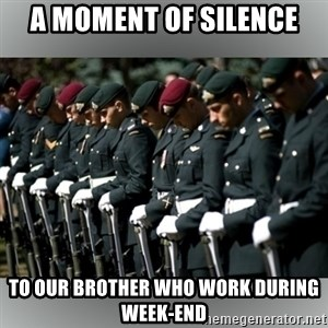 Moment Of Silence - A moment of silence To our brother who work during week-end