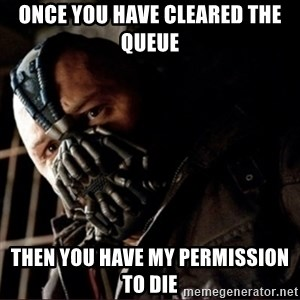 Bane Permission to Die - Once you have cleared the queue Then you have my permission to die