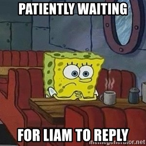 Coffee shop spongebob - Patiently waiting For Liam to reply