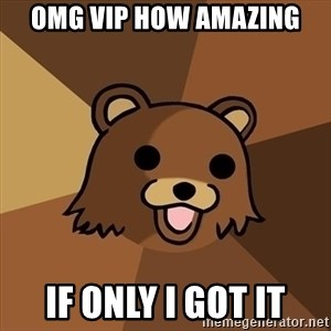 Pedobear - omg vip how amazing if only i got it